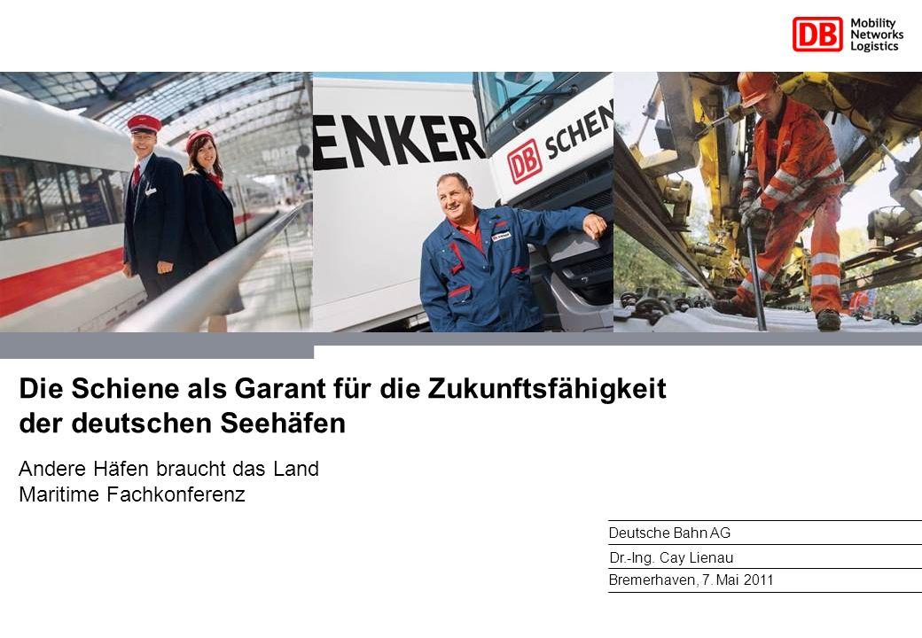 Die Schiene als Garant für die Zukunftsfähigkeit der deutschen Seehäfen Andere Häfen braucht das Land Maritime Fachkonferenz Bremerhaven, 7. Mai 2011