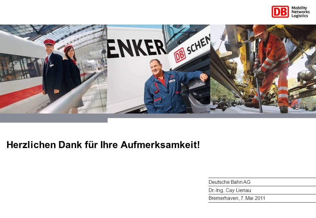 Herzlichen Dank für Ihre Aufmerksamkeit! Bremerhaven, 7. Mai 2011 Deutsche Bahn AG Dr.-Ing. Cay Lienau
