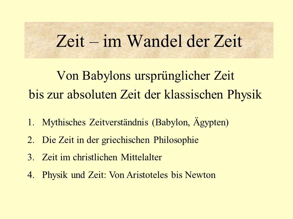 Zeit und Weltbild bei Aristoteles Abkopplung der Zeit von der Ewigkeit (Trennung von Physik und Mathematik) dann ist klar, dass es keine Zeit ohne Bewegung und Wandel gibt.