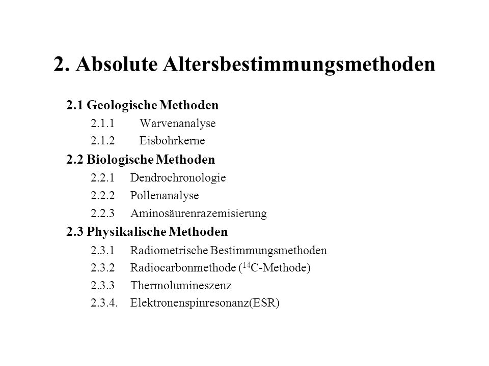 2.1 Geologische Methoden 2.1.1Warvenanalyse 2.1.2Eisbohrkerne 2.2 Biologische Methoden 2.2.1 Dendrochronologie 2.2.2 Pollenanalyse 2.2.3 Aminosäurenra