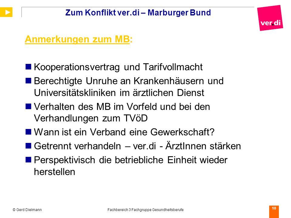 © Gerd DielmannFachbereich 3 Fachgruppe Gesundheitsberufe 10 Zum Konflikt ver.di – Marburger Bund Anmerkungen zum MB: Kooperationsvertrag und Tarifvol