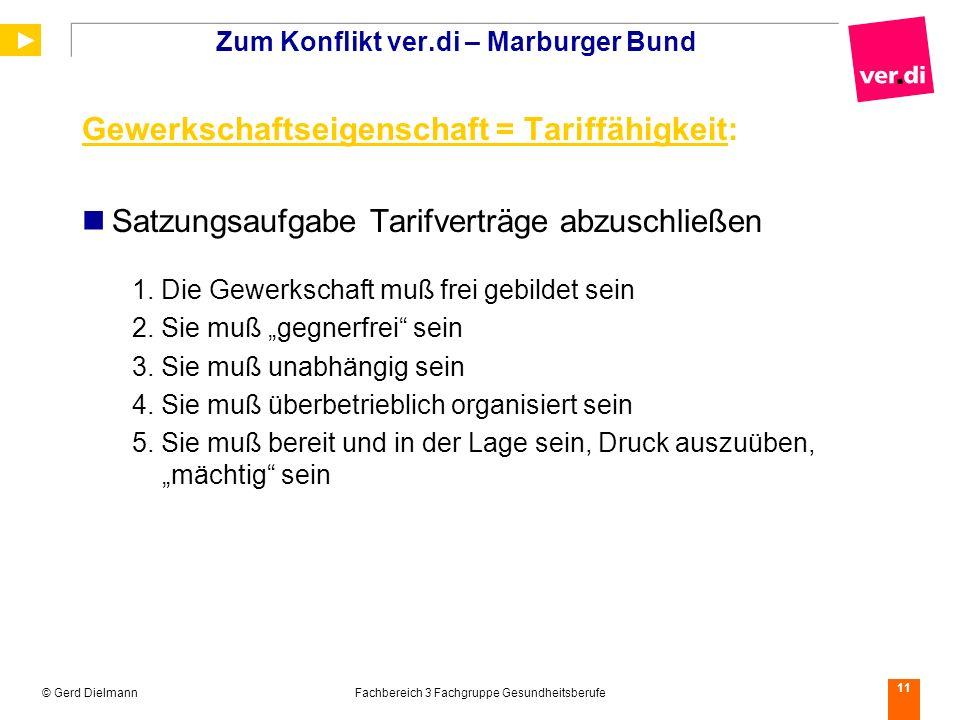 © Gerd DielmannFachbereich 3 Fachgruppe Gesundheitsberufe 11 Zum Konflikt ver.di – Marburger Bund Gewerkschaftseigenschaft = Tariffähigkeit: Satzungsa