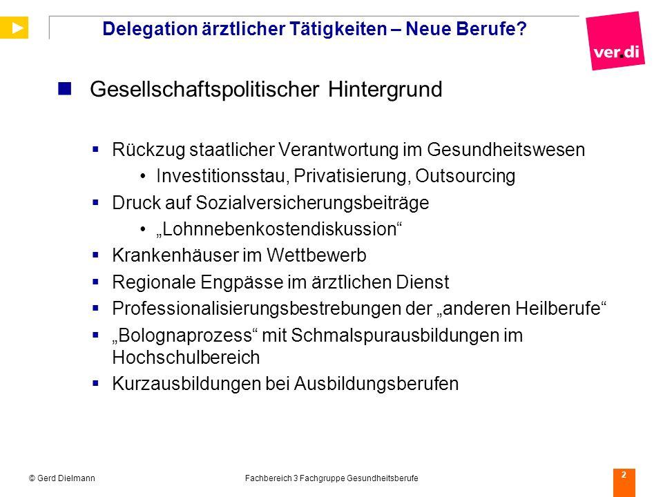 © Gerd DielmannFachbereich 3 Fachgruppe Gesundheitsberufe 2 Delegation ärztlicher Tätigkeiten – Neue Berufe? Gesellschaftspolitischer Hintergrund Rück