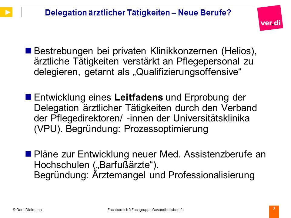 © Gerd DielmannFachbereich 3 Fachgruppe Gesundheitsberufe 3 Delegation ärztlicher Tätigkeiten – Neue Berufe? Bestrebungen bei privaten Klinikkonzernen