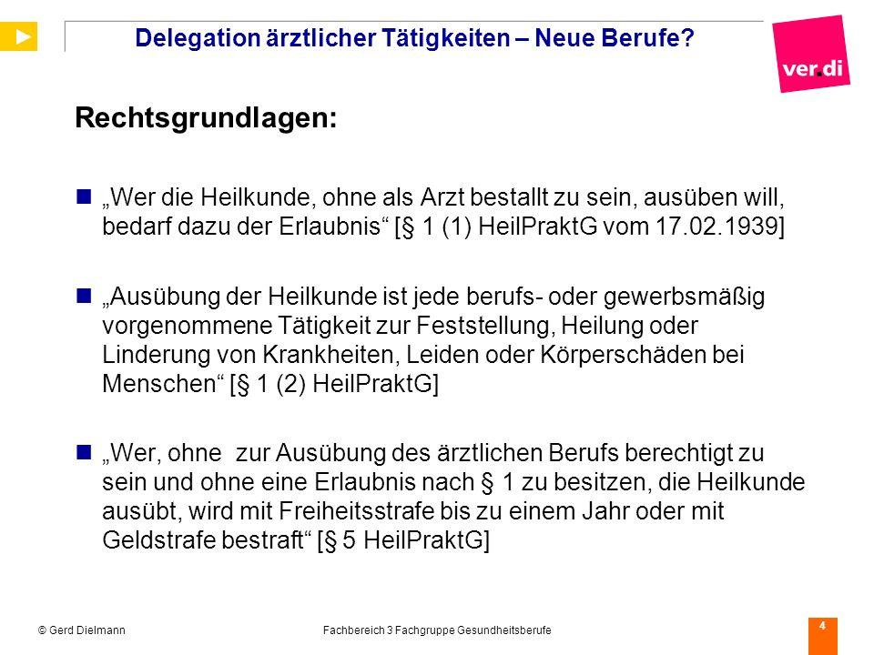 © Gerd DielmannFachbereich 3 Fachgruppe Gesundheitsberufe 4 Delegation ärztlicher Tätigkeiten – Neue Berufe? Rechtsgrundlagen: Wer die Heilkunde, ohne