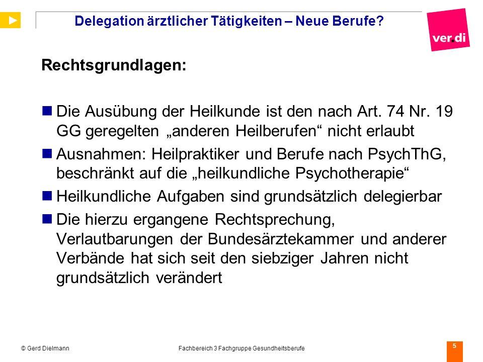 © Gerd DielmannFachbereich 3 Fachgruppe Gesundheitsberufe 5 Delegation ärztlicher Tätigkeiten – Neue Berufe? Rechtsgrundlagen: Die Ausübung der Heilku