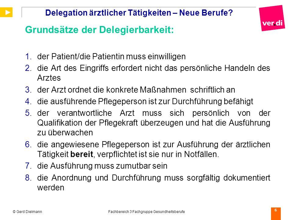 © Gerd DielmannFachbereich 3 Fachgruppe Gesundheitsberufe 6 Delegation ärztlicher Tätigkeiten – Neue Berufe? Grundsätze der Delegierbarkeit: der Patie