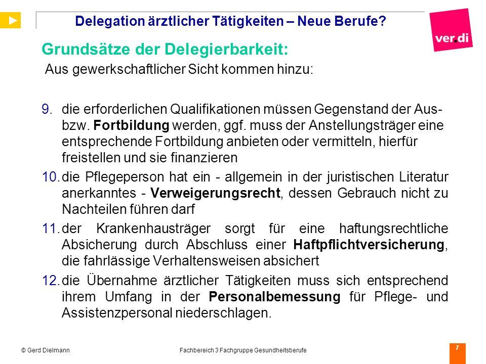 © Gerd DielmannFachbereich 3 Fachgruppe Gesundheitsberufe 7 Delegation ärztlicher Tätigkeiten – Neue Berufe? Grundsätze der Delegierbarkeit: Aus gewer