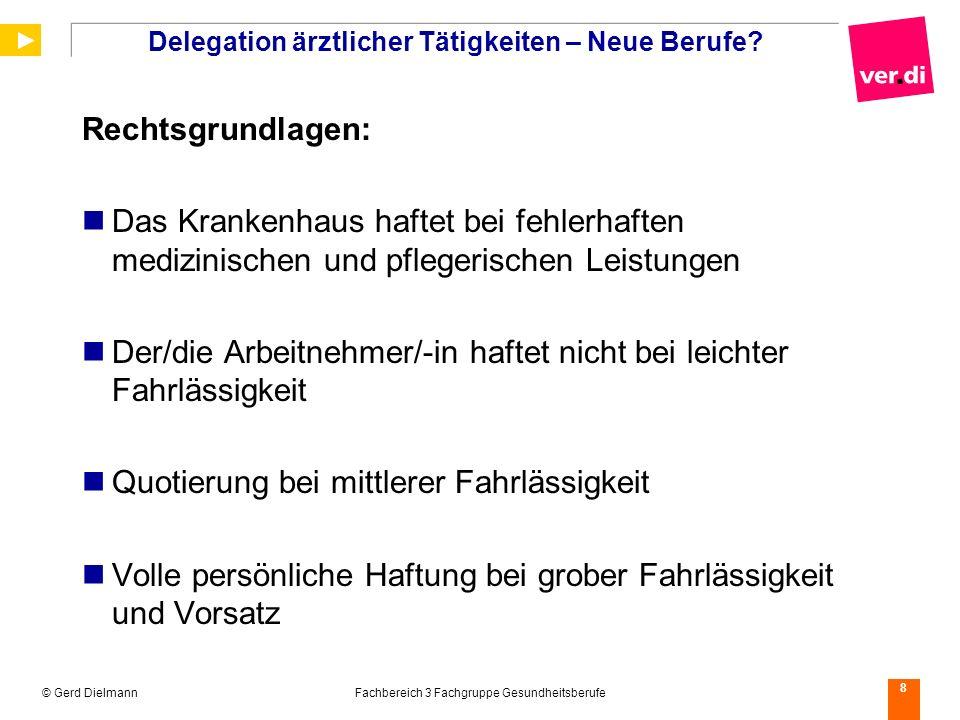 © Gerd DielmannFachbereich 3 Fachgruppe Gesundheitsberufe 8 Delegation ärztlicher Tätigkeiten – Neue Berufe? Rechtsgrundlagen: Das Krankenhaus haftet