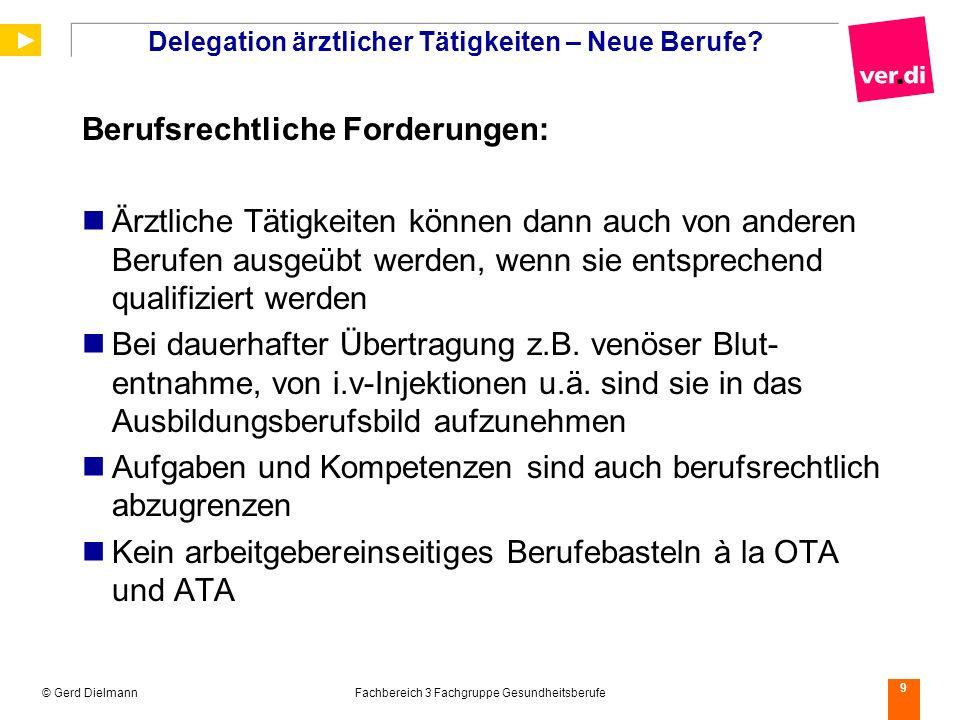 © Gerd DielmannFachbereich 3 Fachgruppe Gesundheitsberufe 9 Delegation ärztlicher Tätigkeiten – Neue Berufe? Berufsrechtliche Forderungen: Ärztliche T