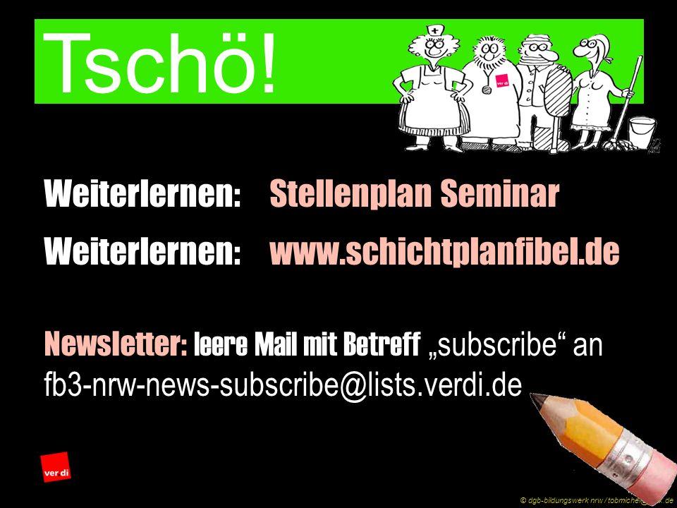 Tschö! Weiterlernen:Stellenplan Seminar Weiterlernen:www.schichtplanfibel.de Newsletter: leere Mail mit Betreff subscribe an fb3-nrw-news-subscribe@li
