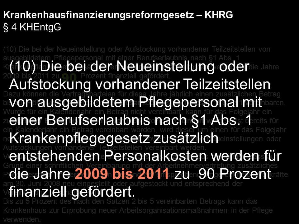 Krankenhausfinanzierungsreformgesetz – KHRG § 4 KHEntgG (10) Die bei der Neueinstellung oder Aufstockung vorhandener Teilzeitstellen von ausgebildetem Pflegepersonal mit einer Berufserlaubnis nach §1 Abs.