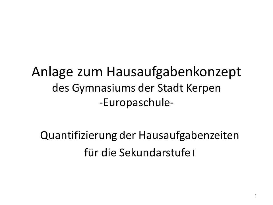 Anlage zum Hausaufgabenkonzept des Gymnasiums der Stadt Kerpen -Europaschule- Quantifizierung der Hausaufgabenzeiten für die Sekundarstufe I 1