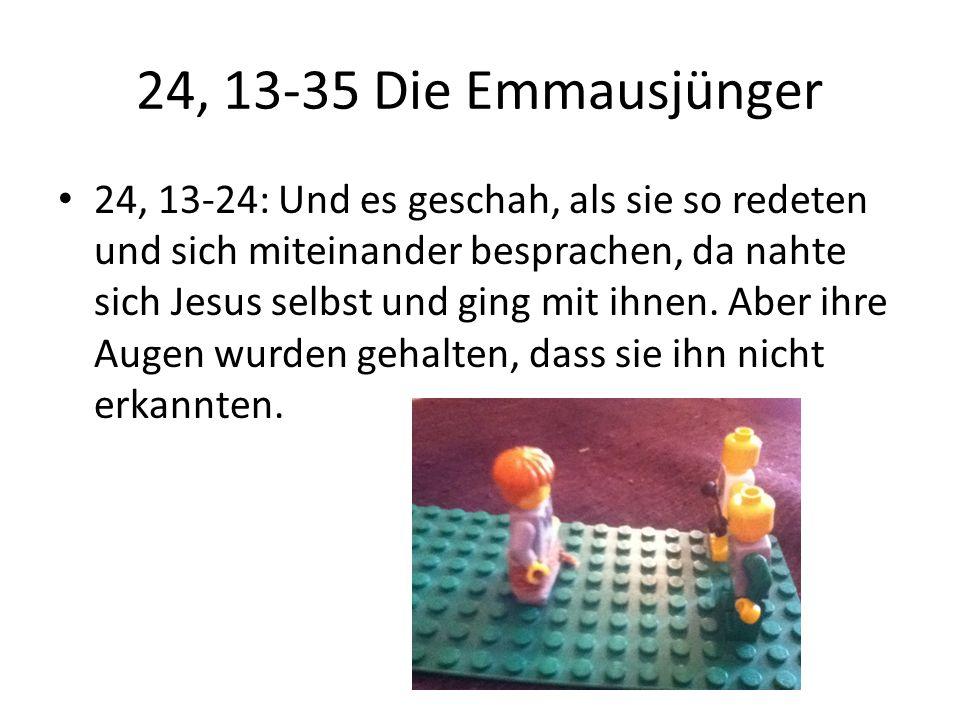 24, 13-35 Die Emmausjünger 24, 13-24: Und es geschah, als sie so redeten und sich miteinander besprachen, da nahte sich Jesus selbst und ging mit ihne