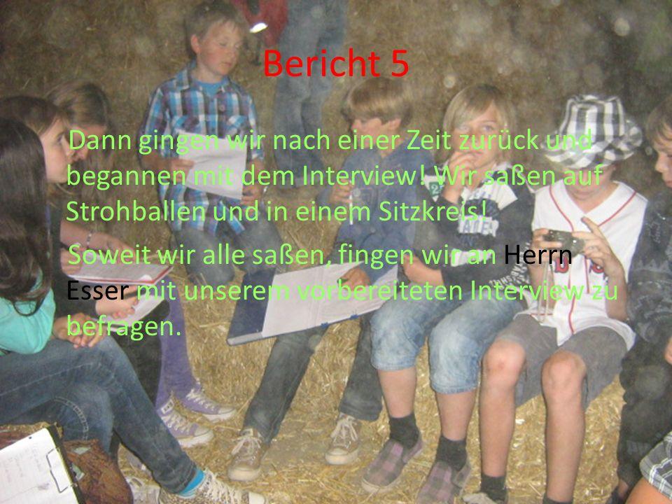 Bericht 5 Dann gingen wir nach einer Zeit zurück und begannen mit dem Interview! Wir saßen auf Strohballen und in einem Sitzkreis! Soweit wir alle saß