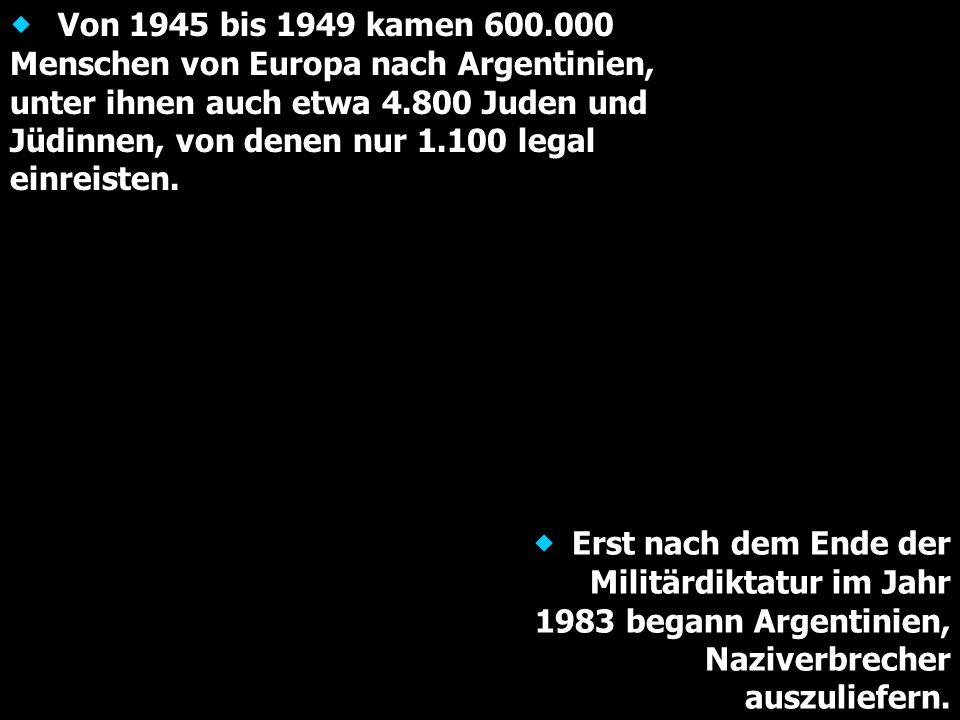 Von 1945 bis 1949 kamen 600.000 Menschen von Europa nach Argentinien, unter ihnen auch etwa 4.800 Juden und Jüdinnen, von denen nur 1.100 legal einrei