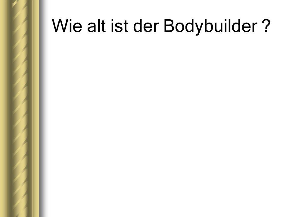Wie alt ist der Bodybuilder ?
