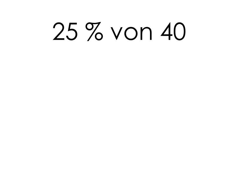 25 % von 40