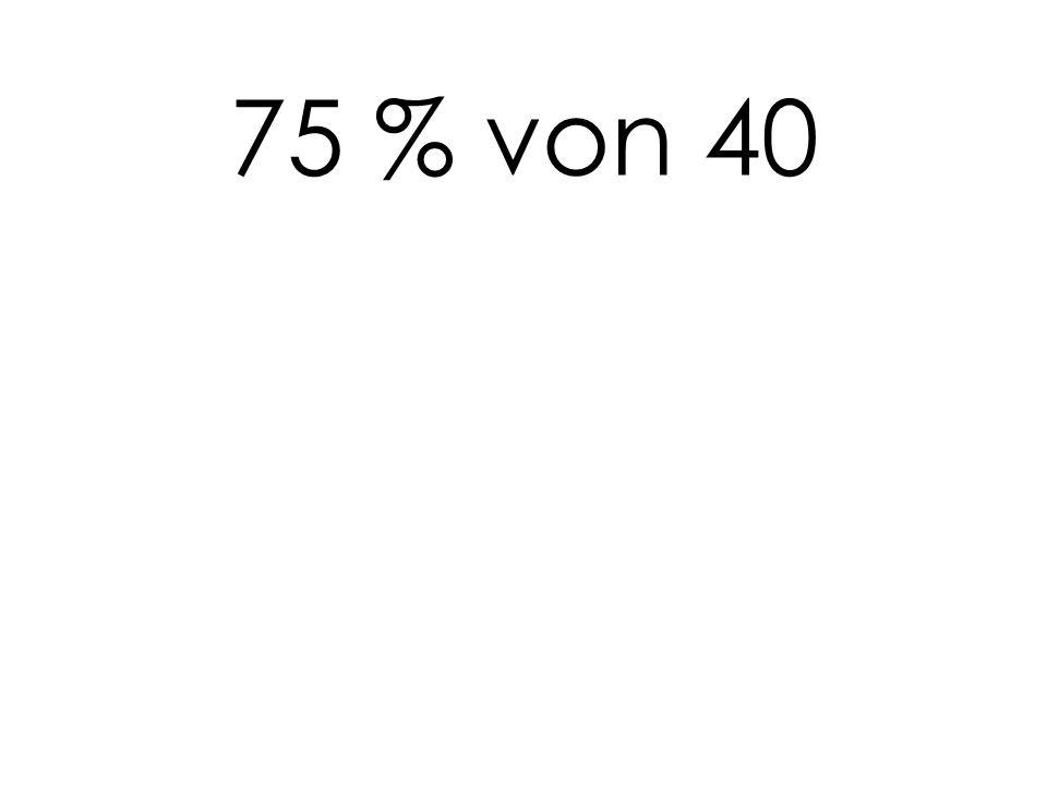 75 % von 40