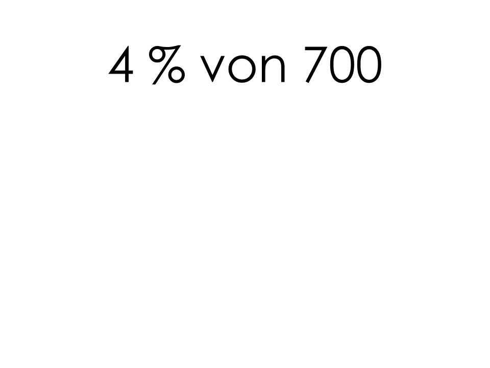 4 % von 700
