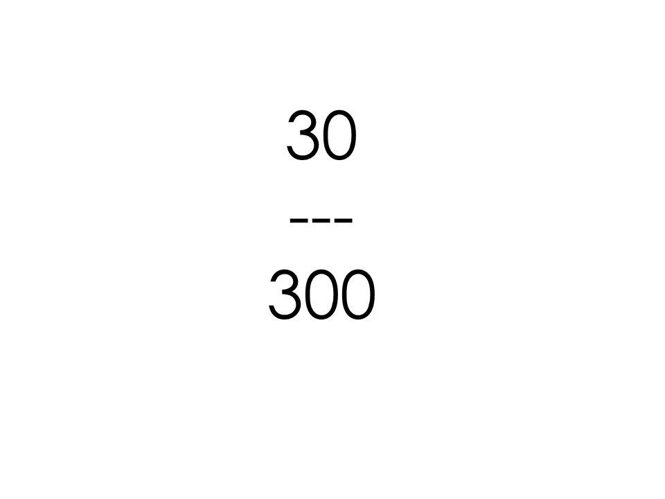 30 --- 300