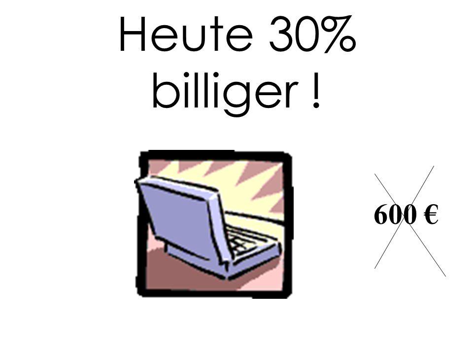 Heute 30% billiger ! 600