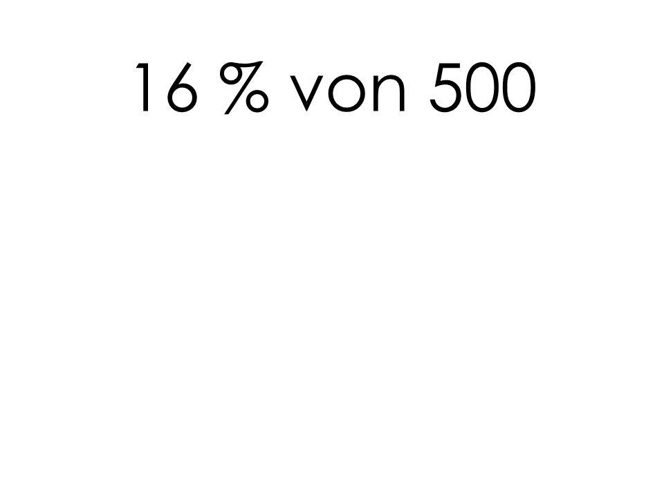 16 % von 500