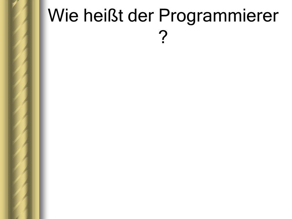 Wie heißt der Programmierer