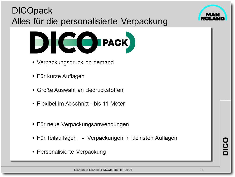 DICO DICOpress DICOpack DICOpage / RTP 2000 11 DICOpack Alles für die personalisierte Verpackung Verpackungsdruck on-demand Für kurze Auflagen Große A