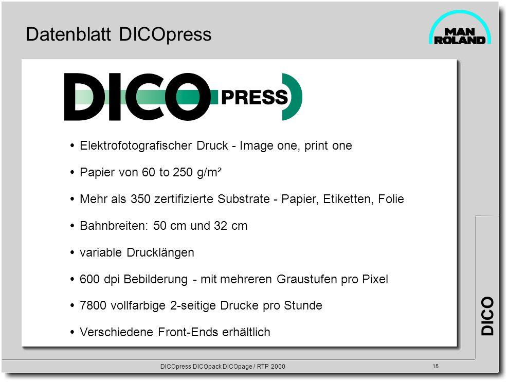 DICO DICOpress DICOpack DICOpage / RTP 2000 15 Datenblatt DICOpress Elektrofotografischer Druck - Image one, print one Papier von 60 to 250 g/m² Mehr