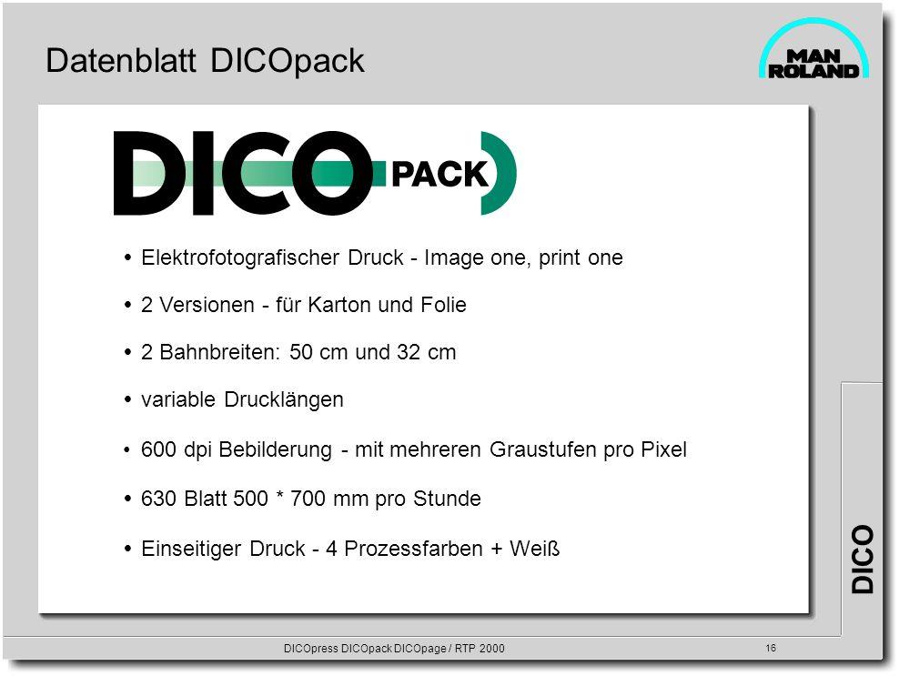 DICO DICOpress DICOpack DICOpage / RTP 2000 16 Datenblatt DICOpack Elektrofotografischer Druck - Image one, print one 2 Versionen - für Karton und Fol