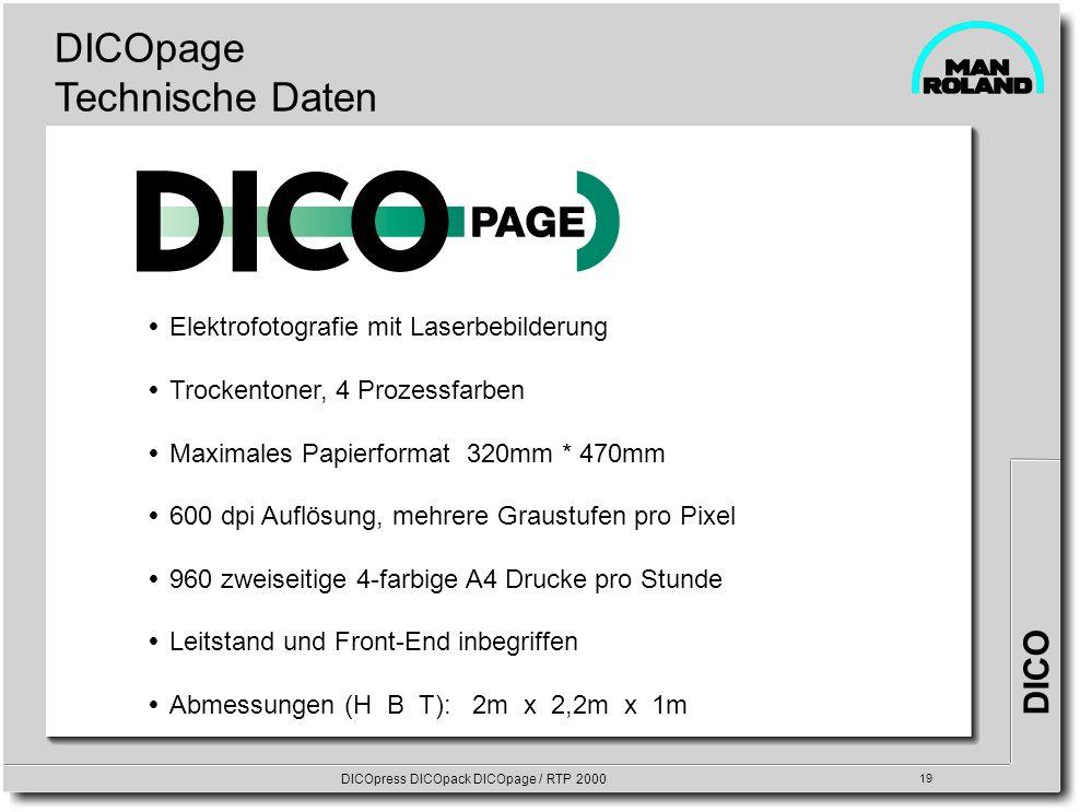 DICO DICOpress DICOpack DICOpage / RTP 2000 19 DICOpage Technische Daten Elektrofotografie mit Laserbebilderung Trockentoner, 4 Prozessfarben Maximale