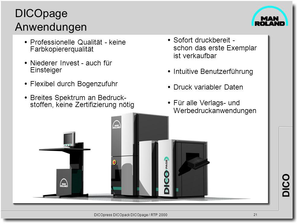 DICO DICOpress DICOpack DICOpage / RTP 2000 21 DICOpage Anwendungen Professionelle Qualität - keine Farbkopiererqualität Niederer Invest - auch für Ei