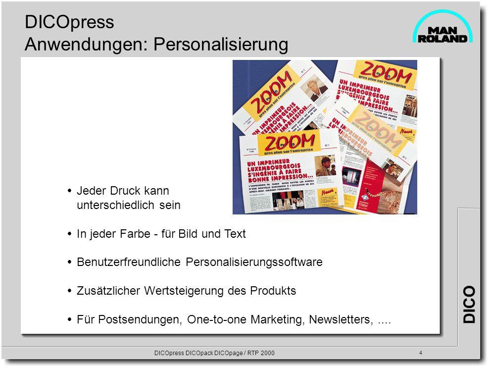 DICO DICOpress DICOpack DICOpage / RTP 2000 4 DICOpress Anwendungen: Personalisierung Jeder Druck kann unterschiedlich sein In jeder Farbe - für Bild