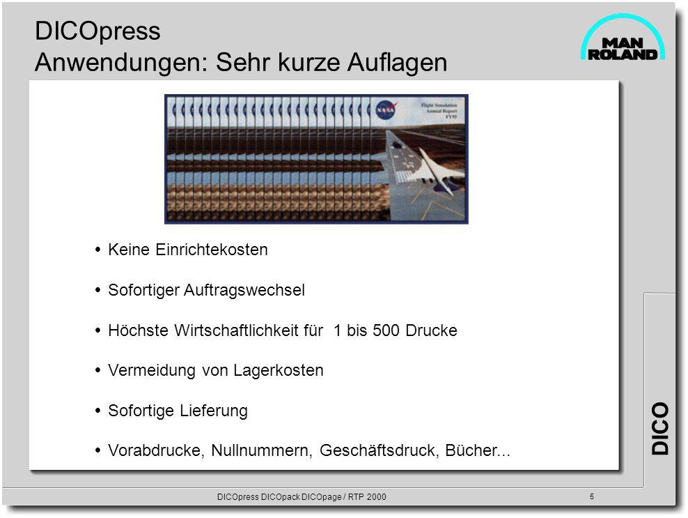 DICO DICOpress DICOpack DICOpage / RTP 2000 5 DICOpress Anwendungen: Sehr kurze Auflagen 12000 Keine Einrichtekosten Sofortiger Auftragswechsel Höchst