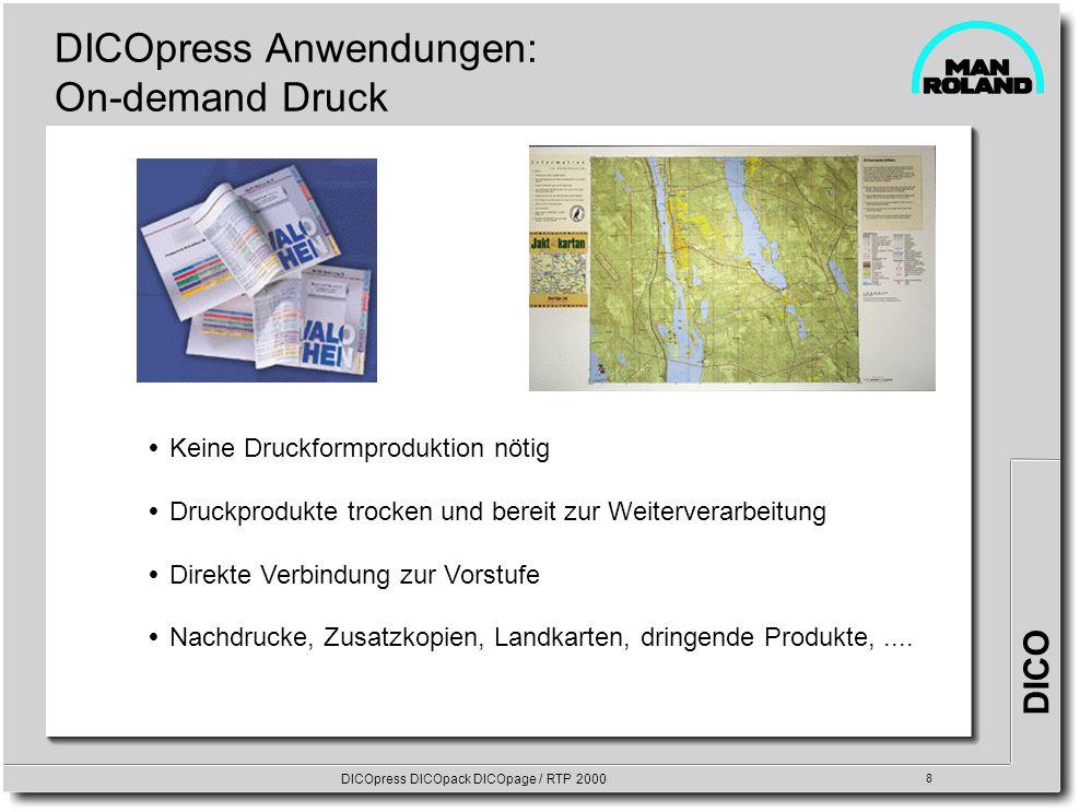 DICO DICOpress DICOpack DICOpage / RTP 2000 8 DICOpress Anwendungen: On-demand Druck Keine Druckformproduktion nötig Druckprodukte trocken und bereit