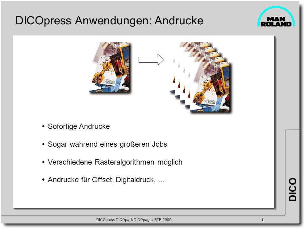 DICO DICOpress DICOpack DICOpage / RTP 2000 9 DICOpress Anwendungen: Andrucke Sofortige Andrucke Sogar während eines größeren Jobs Verschiedene Raster
