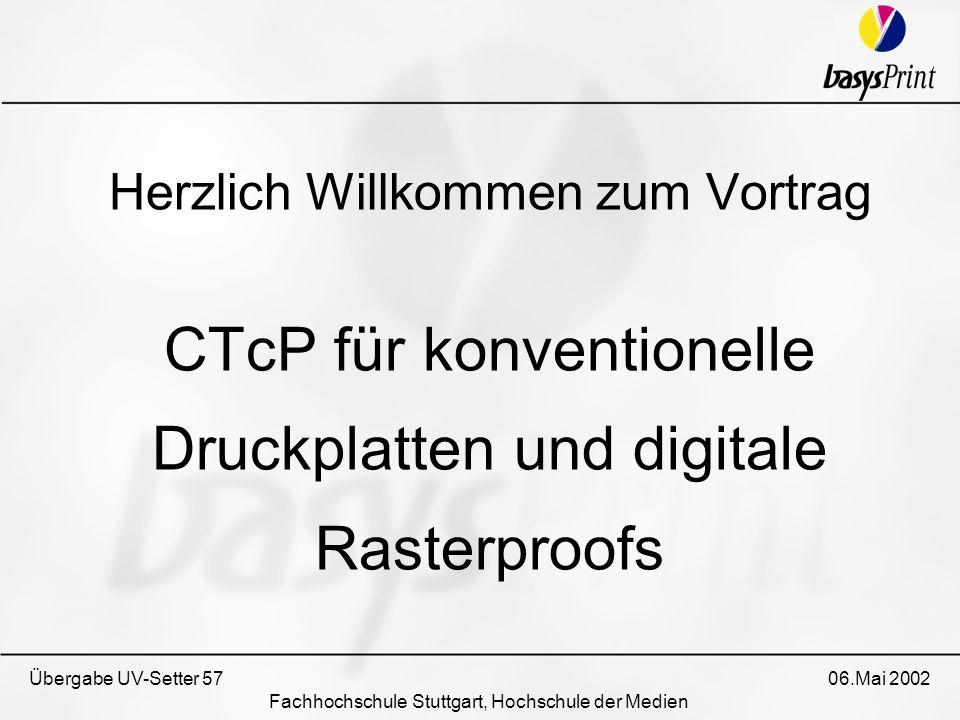 Übergabe UV-Setter 57 06.Mai 2002 Fachhochschule Stuttgart, Hochschule der Medien Herzlich Willkommen zum Vortrag CTcP für konventionelle Druckplatten