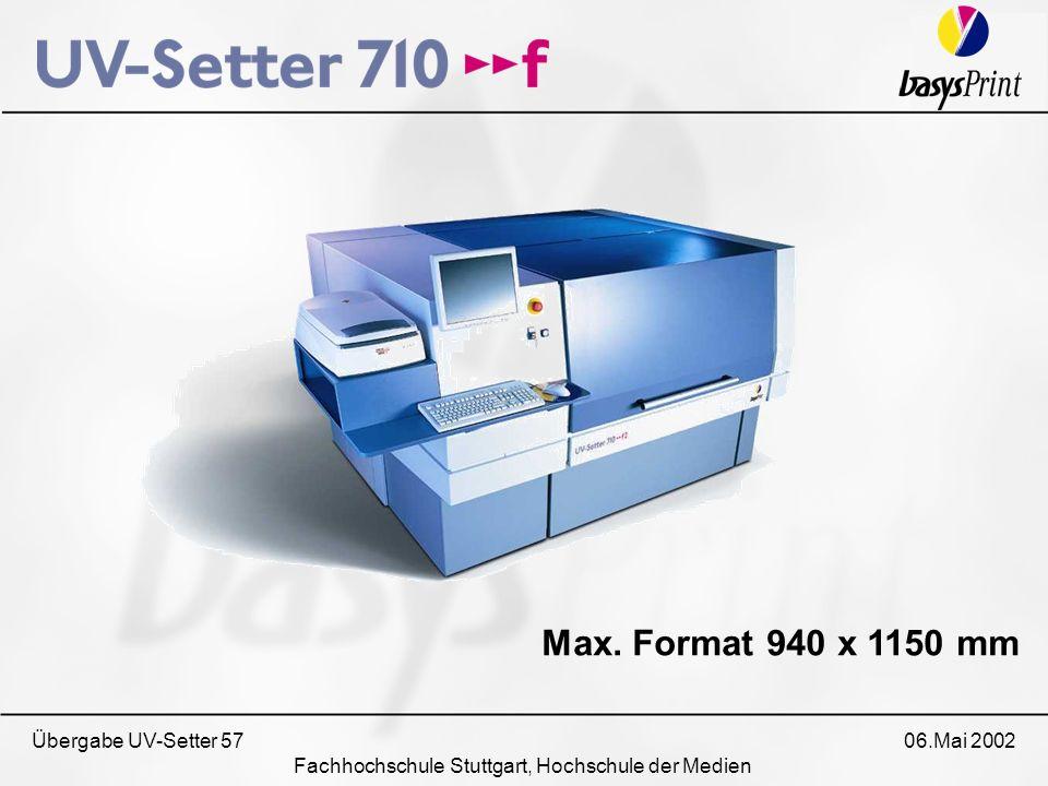 Übergabe UV-Setter 57 06.Mai 2002 Fachhochschule Stuttgart, Hochschule der Medien Max. Format 940 x 1150 mm