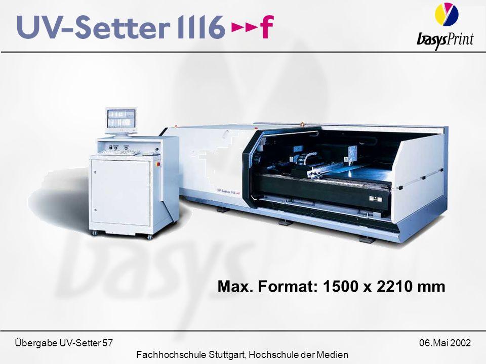 Übergabe UV-Setter 57 06.Mai 2002 Fachhochschule Stuttgart, Hochschule der Medien Max. Format: 1500 x 2210 mm