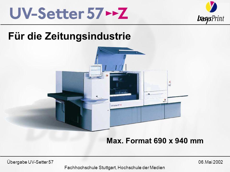 Übergabe UV-Setter 57 06.Mai 2002 Fachhochschule Stuttgart, Hochschule der Medien Für die Zeitungsindustrie Max. Format 690 x 940 mm
