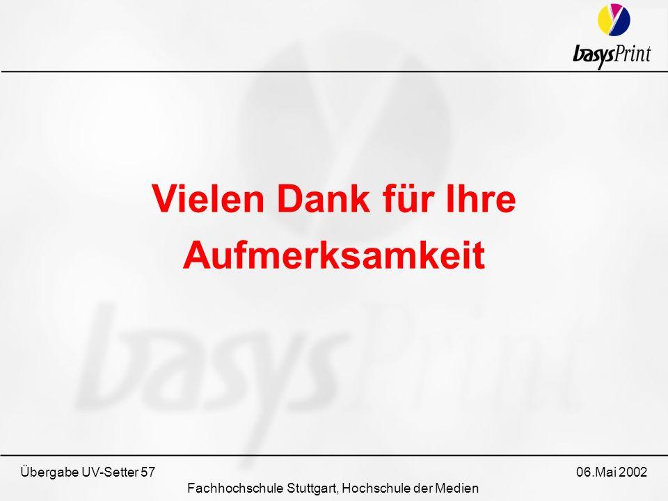 Übergabe UV-Setter 57 06.Mai 2002 Fachhochschule Stuttgart, Hochschule der Medien Vielen Dank für Ihre Aufmerksamkeit