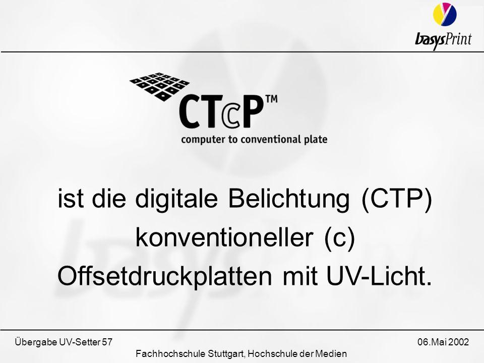 Übergabe UV-Setter 57 06.Mai 2002 Fachhochschule Stuttgart, Hochschule der Medien ist die digitale Belichtung (CTP) konventioneller (c) Offsetdruckpla
