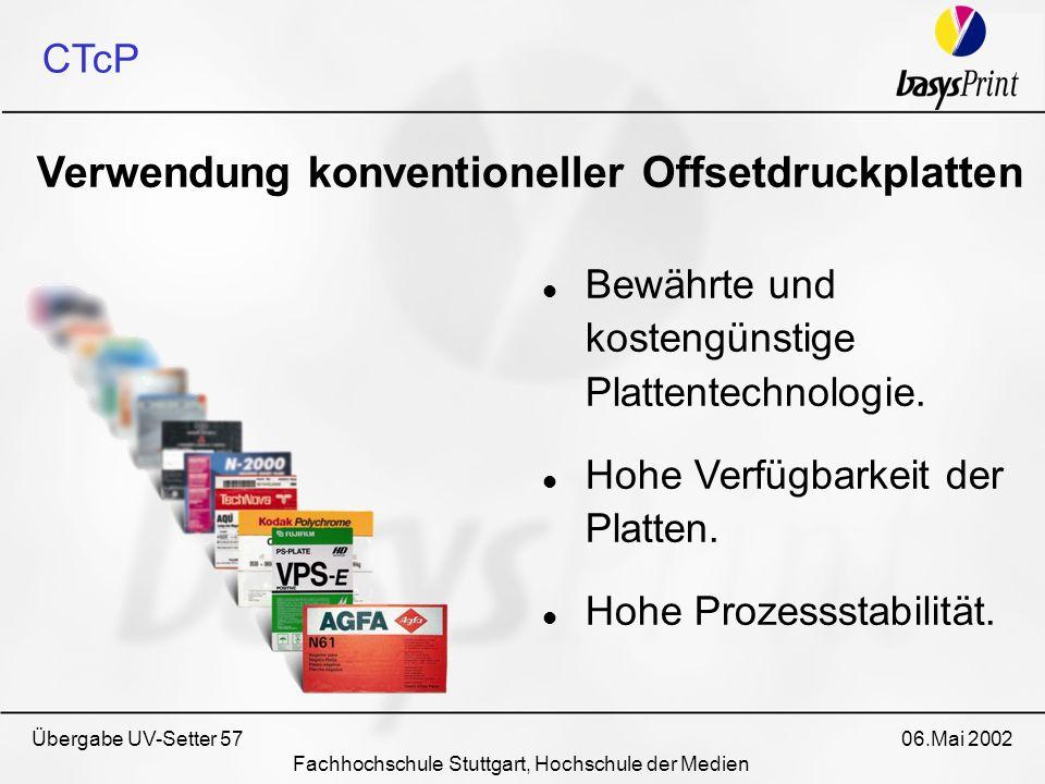 Übergabe UV-Setter 57 06.Mai 2002 Fachhochschule Stuttgart, Hochschule der Medien CTcP Verwendung konventioneller Offsetdruckplatten Bewährte und kost