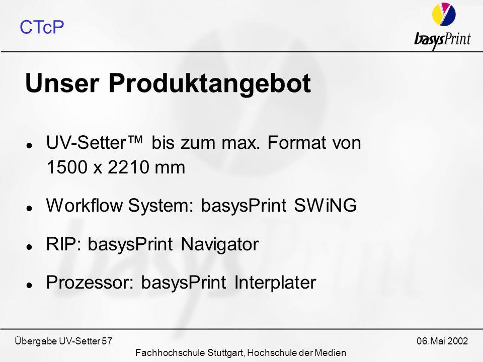 Übergabe UV-Setter 57 06.Mai 2002 Fachhochschule Stuttgart, Hochschule der Medien UV-Setter bis zum max. Format von 1500 x 2210 mm Workflow System: ba