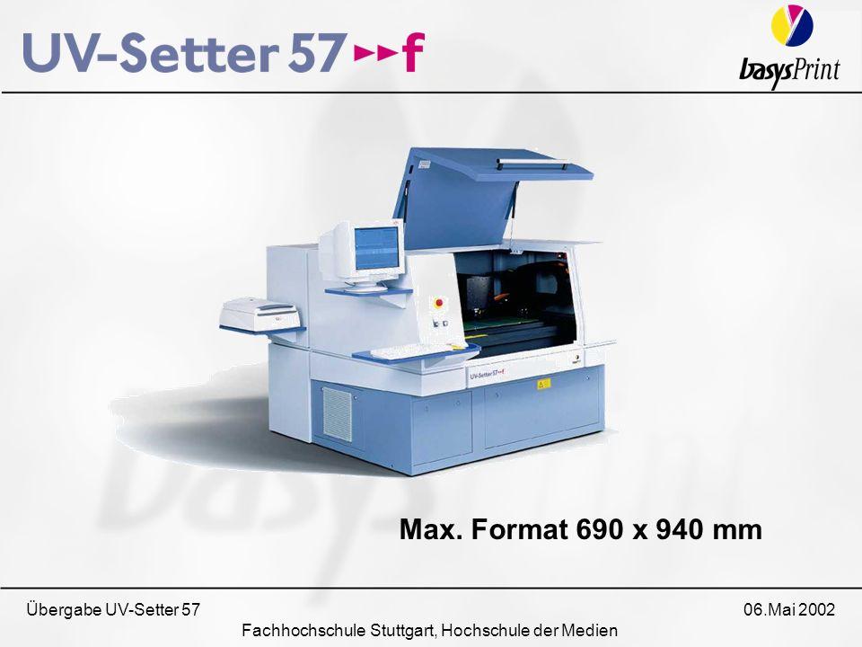 Übergabe UV-Setter 57 06.Mai 2002 Fachhochschule Stuttgart, Hochschule der Medien Max. Format 690 x 940 mm