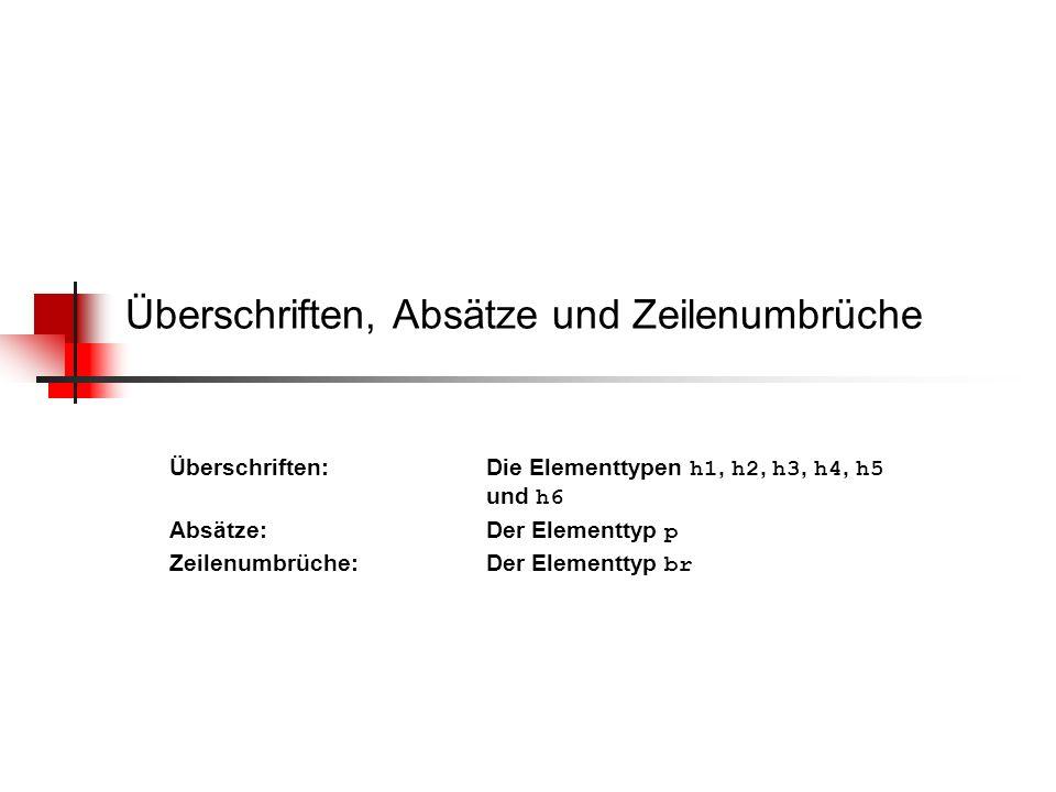 Überschriften, Absätze und Zeilenumbrüche Überschriften: Die Elementtypen h1, h2, h3, h4, h5 und h6 Absätze: Der Elementtyp p Zeilenumbrüche:Der Eleme