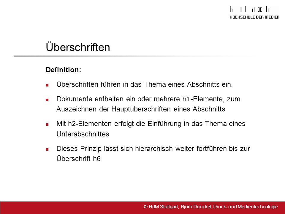 © HdM Stuttgart, Björn Dünckel, Druck- und Medientechnologie Überschriften Einsatz: Die standardmäßige Darstellung der verschiedenen Überschriften durch den Browser kann mit Hilfe von CSS angepasst werden.