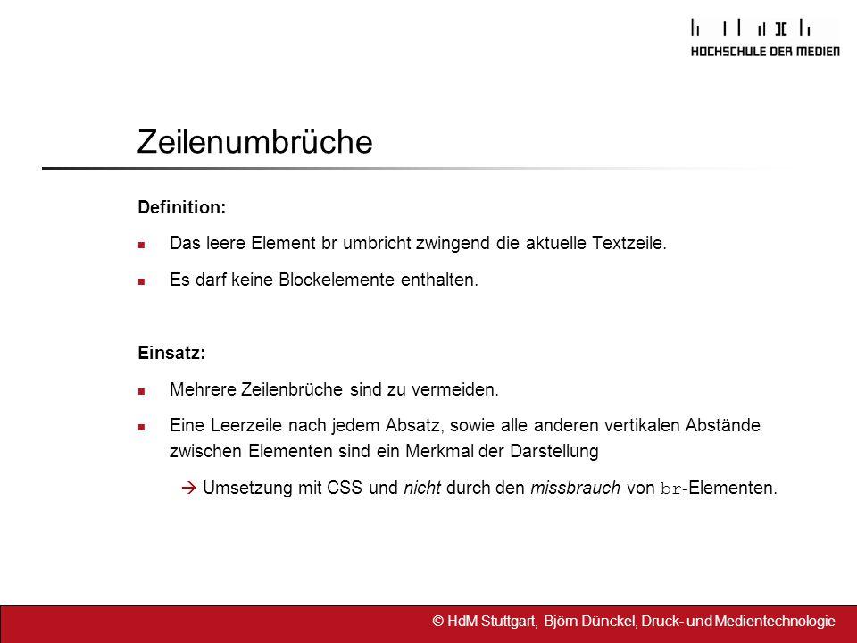 © HdM Stuttgart, Björn Dünckel, Druck- und Medientechnologie Code <!DOCTYPE html PUBLIC -//W3C//DTD XHTML 1.0 Strict//EN http://www.w3.org/TR/xhtml1/DTD/xhtml1-strict.dtd > Überschrift erster Ordnung Lorem ipsum dolor sit amet, consectetuer (...) Sein Blick ist vom Vorübergehn der Stäbe