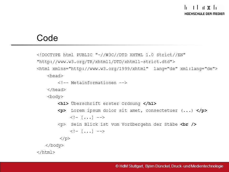 © HdM Stuttgart, Björn Dünckel, Druck- und Medientechnologie Code <!DOCTYPE html PUBLIC